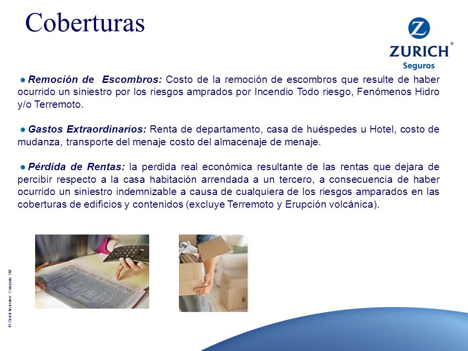 © Zurich Insurance Company Ltd Remoción de Escombros: Costo de la remoción de escombros que resulte de haber ocurrido un siniestro por los riesgos amp