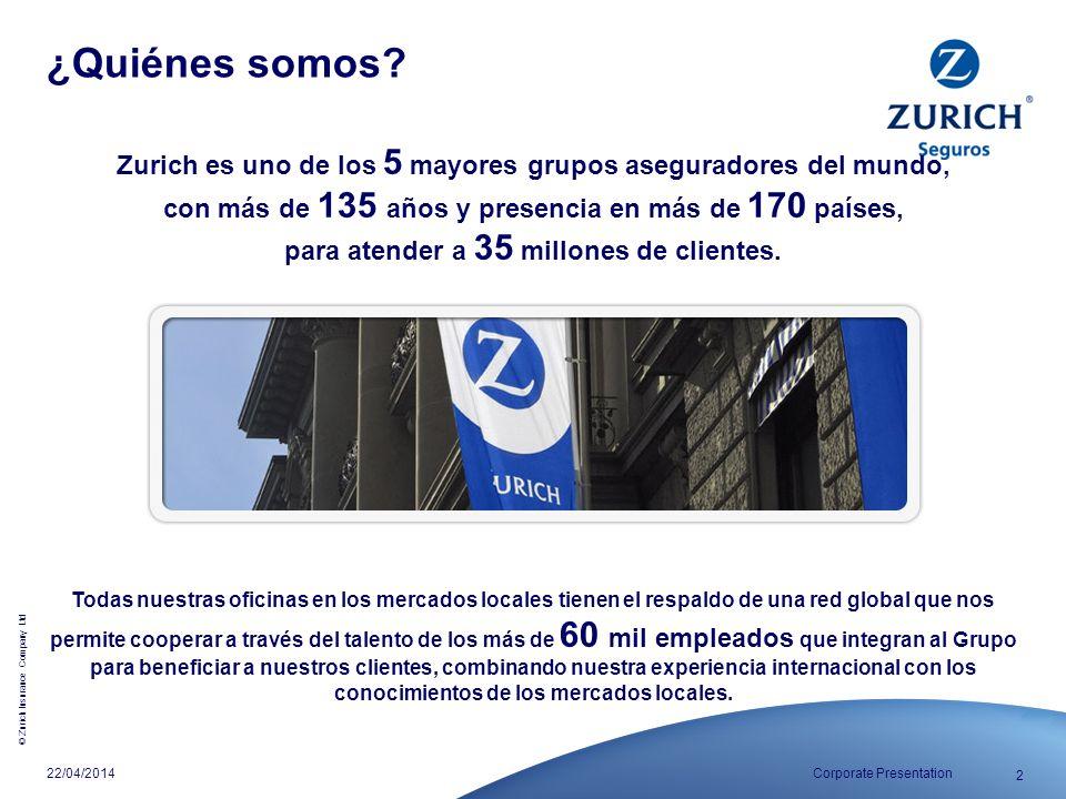 © Zurich Insurance Company Ltd 2 Corporate Presentation22/04/2014 ¿Quiénes somos? Zurich es uno de los 5 mayores grupos aseguradores del mundo, con má