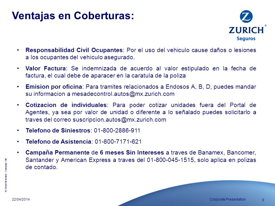 © Zurich Insurance Company Ltd 9 Corporate Presentation22/04/2014 Responsabilidad Civil Ocupantes: Por el uso del vehiculo cause daños o lesiones a lo