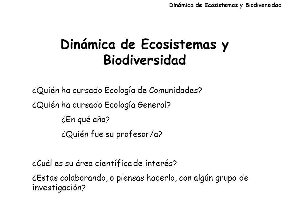 Dinámica de Ecosistemas y Biodiversidad ¿Quién ha cursado Ecología de Comunidades.