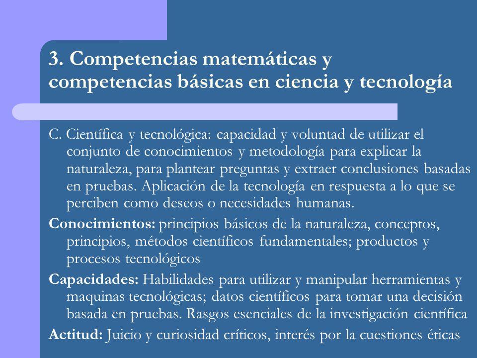 C. Científica y tecnológica: capacidad y voluntad de utilizar el conjunto de conocimientos y metodología para explicar la naturaleza, para plantear pr