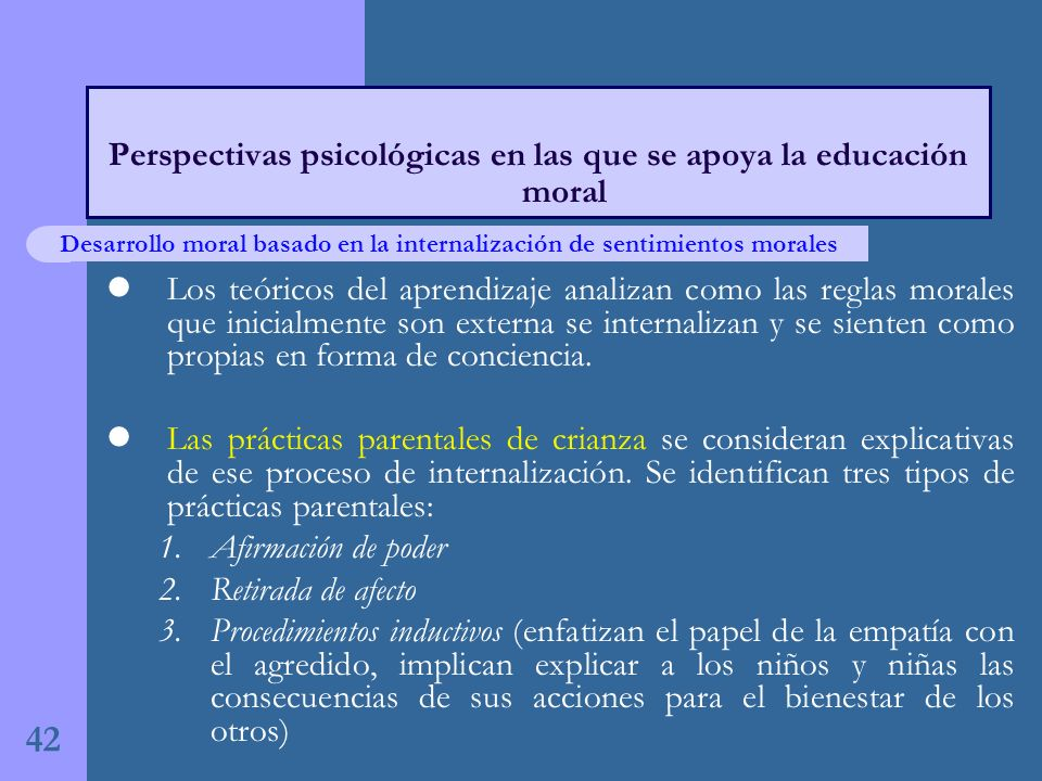 Los teóricos del aprendizaje analizan como las reglas morales que inicialmente son externa se internalizan y se sienten como propias en forma de conciencia.