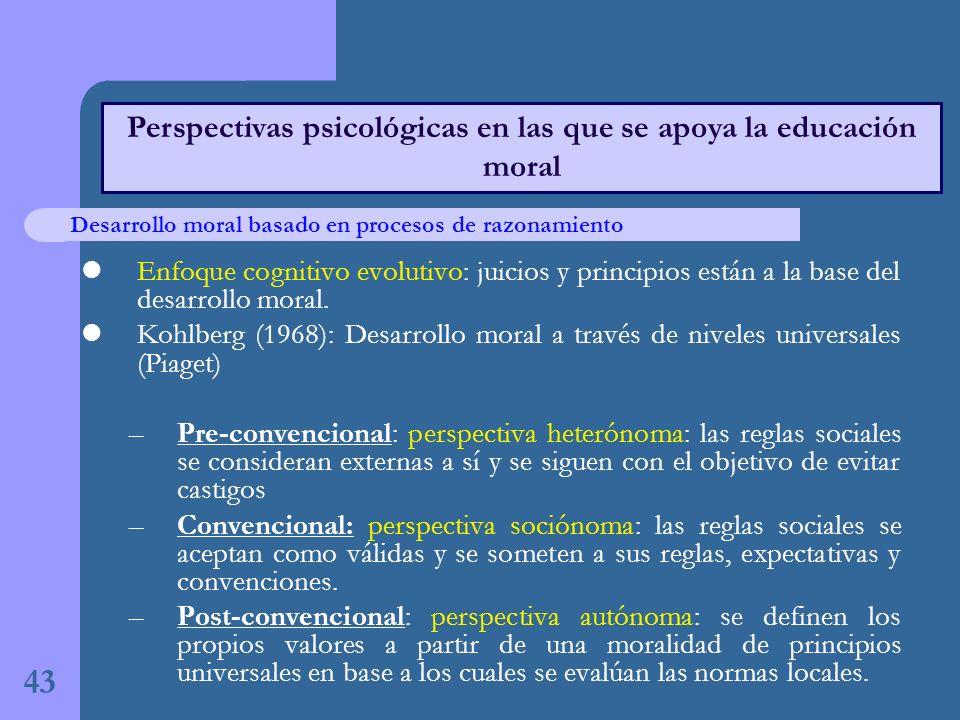 43 Perspectivas psicológicas en las que se apoya la educación moral Enfoque cognitivo evolutivo: juicios y principios están a la base del desarrollo moral.