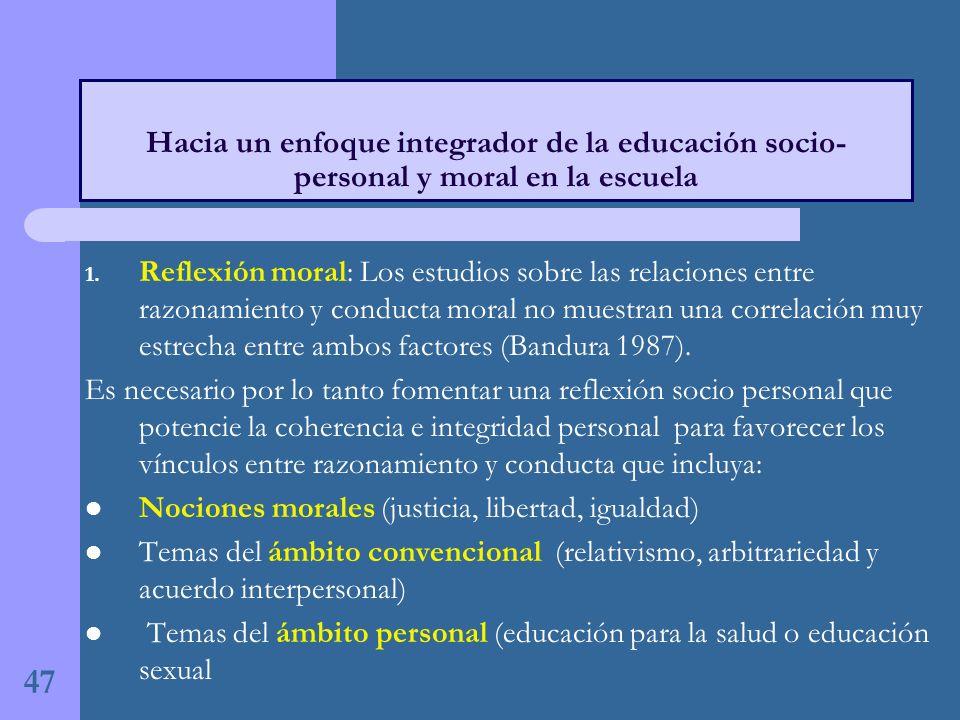 1. Reflexión moral: Los estudios sobre las relaciones entre razonamiento y conducta moral no muestran una correlación muy estrecha entre ambos factore