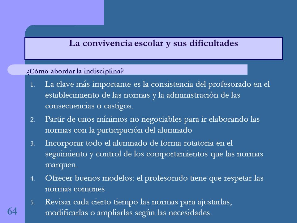 1. La clave más importante es la consistencia del profesorado en el establecimiento de las normas y la administración de las consecuencias o castigos.