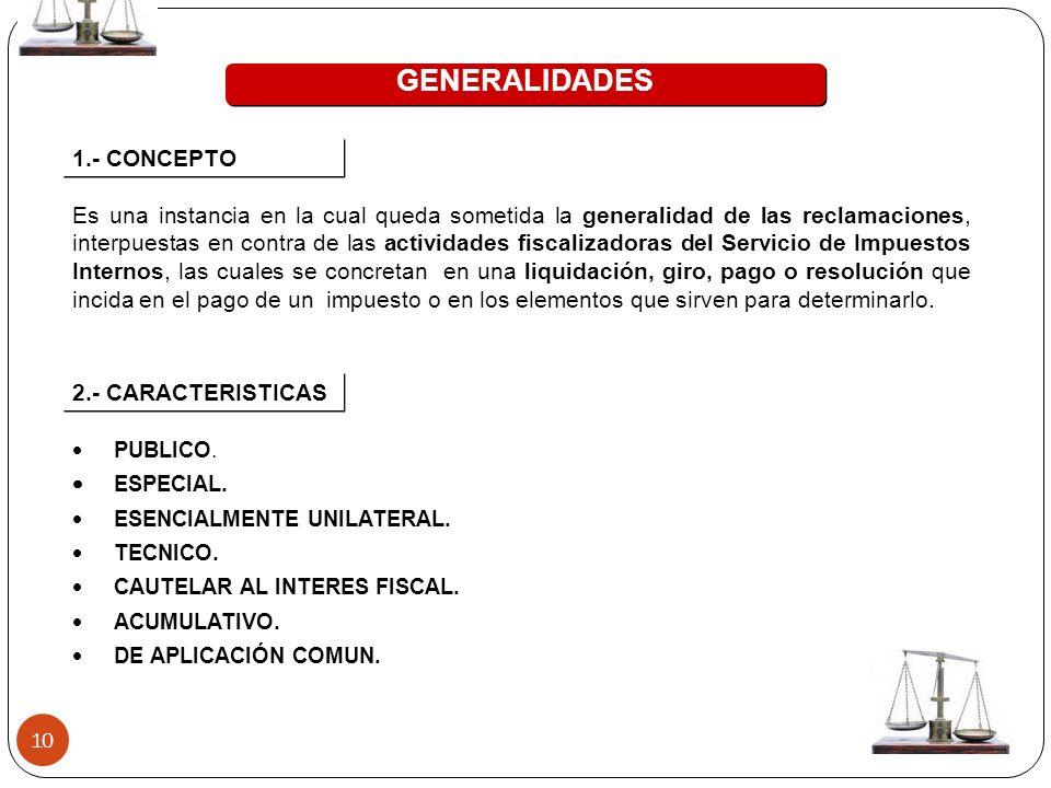 10 GENERALIDADES Es una instancia en la cual queda sometida la generalidad de las reclamaciones, interpuestas en contra de las actividades fiscalizado