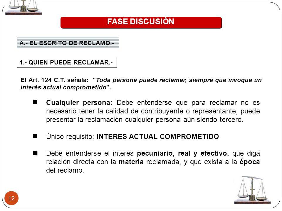 12 FASE DISCUSIÓN A.- EL ESCRITO DE RECLAMO.- El Art. 124 C.T. señala: