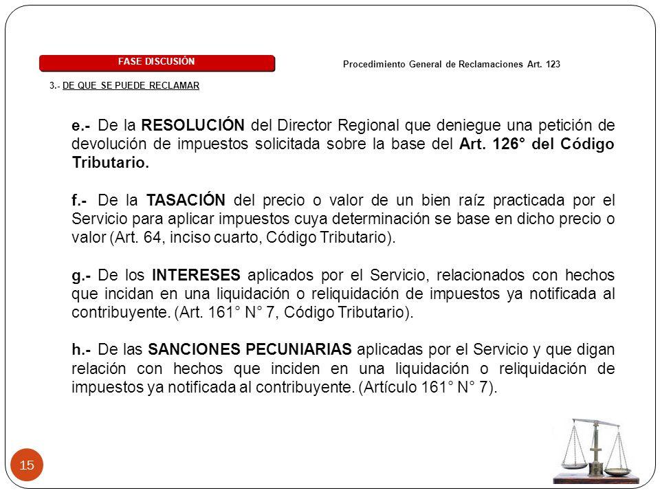 15 e.- De la RESOLUCIÓN del Director Regional que deniegue una petición de devolución de impuestos solicitada sobre la base del Art. 126° del Código T