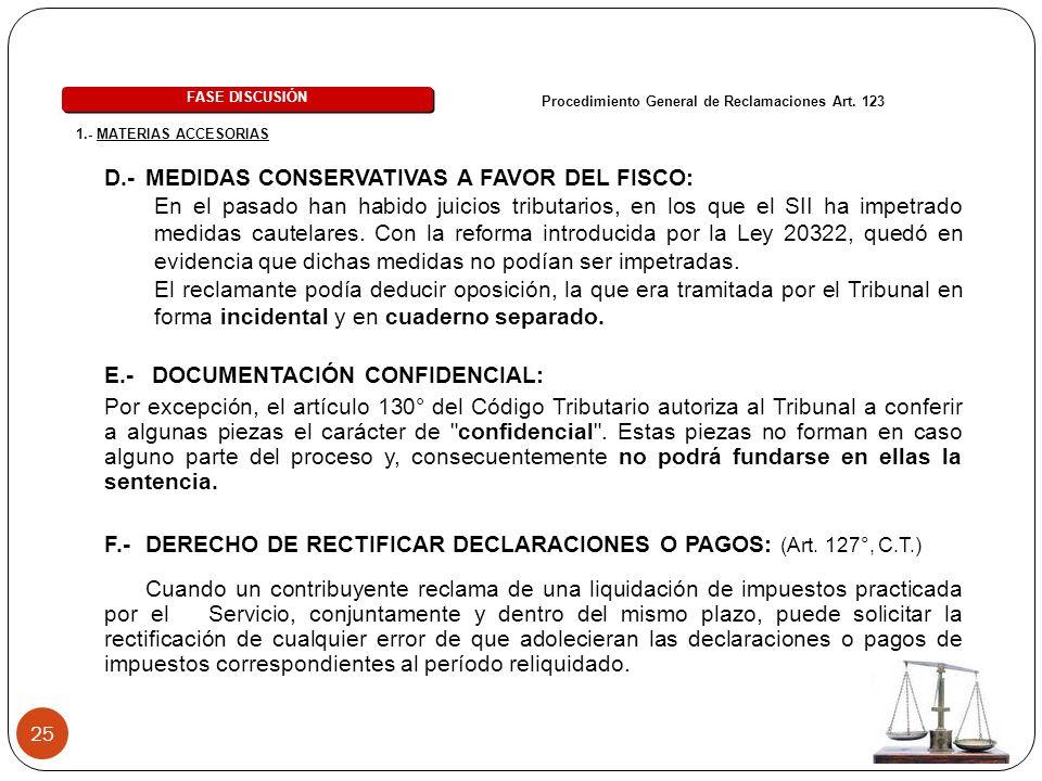 25 D.- MEDIDAS CONSERVATIVAS A FAVOR DEL FISCO: FASE DISCUSIÓN 1.- MATERIAS ACCESORIAS E.- DOCUMENTACIÓN CONFIDENCIAL: Por excepción, el artículo 130°