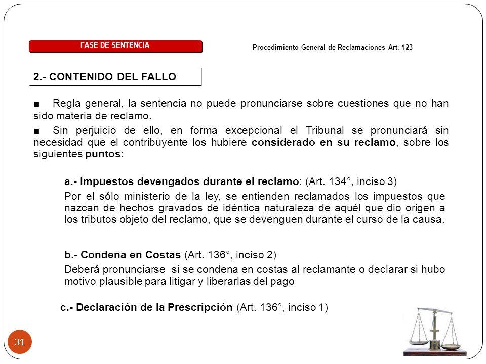31 Procedimiento General de Reclamaciones Art. 123 Regla general, la sentencia no puede pronunciarse sobre cuestiones que no han sido materia de recla