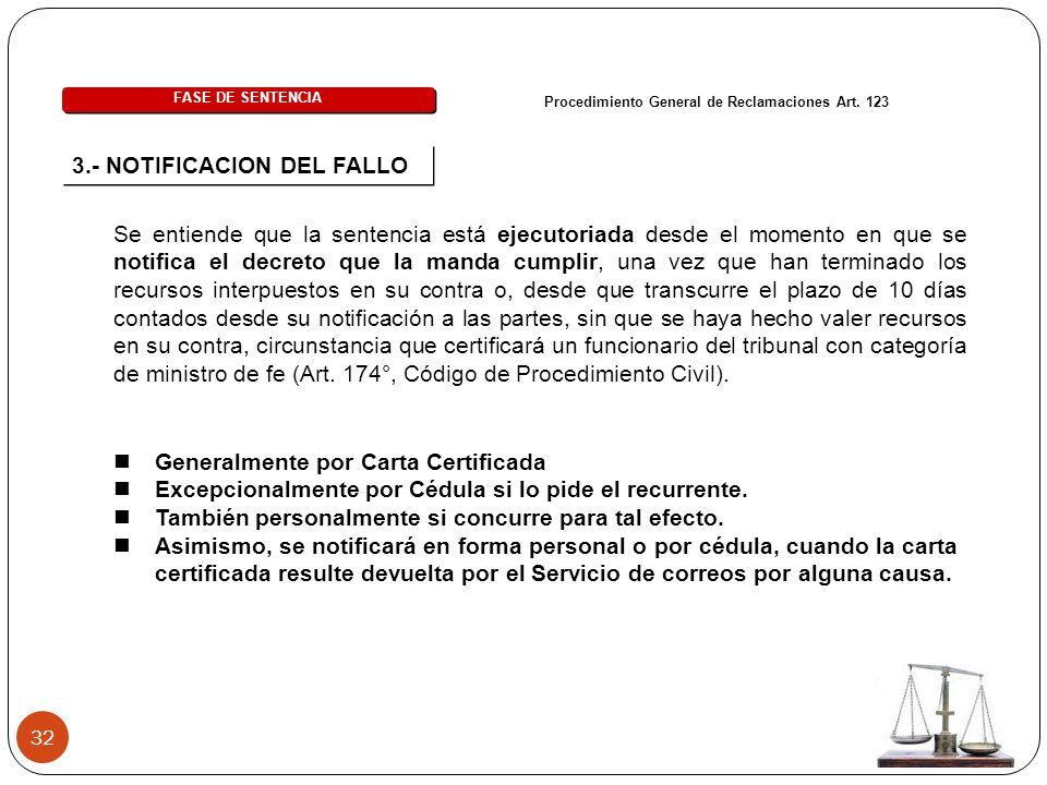 32 Procedimiento General de Reclamaciones Art. 123 FASE DE SENTENCIA 3.- NOTIFICACION DEL FALLO Se entiende que la sentencia está ejecutoriada desde e