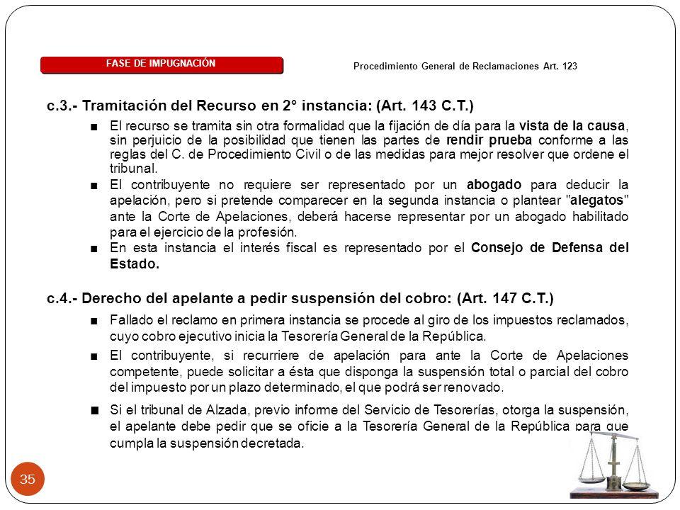 35 c.3.- Tramitación del Recurso en 2° instancia: (Art. 143 C.T.) FASE DE IMPUGNACIÓN Procedimiento General de Reclamaciones Art. 123 El recurso se tr