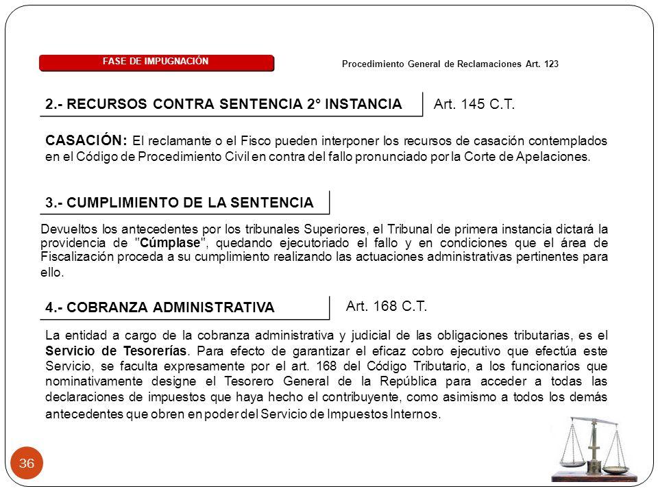 36 2.- RECURSOS CONTRA SENTENCIA 2° INSTANCIA FASE DE IMPUGNACIÓN Procedimiento General de Reclamaciones Art. 123 Art. 145 C.T. CASACIÓN: El reclamant
