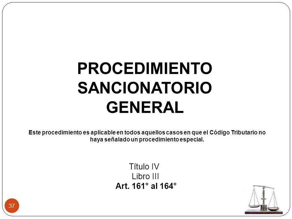 37 PROCEDIMIENTO SANCIONATORIO GENERAL Título IV Libro III Art. 161° al 164° Este procedimiento es aplicable en todos aquellos casos en que el Código