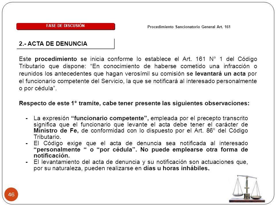 46 2.- ACTA DE DENUNCIA Procedimiento Sancionatorio General Art. 161 FASE DE DISCUSIÓN Este procedimiento se inicia conforme lo establece el Art. 161