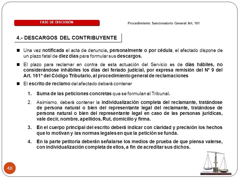 48 FASE DE DISCUSIÓN Procedimiento Sancionatorio General Art. 161 4.- DESCARGOS DEL CONTRIBUYENTE Una vez notificada el acta de denuncia, personalment