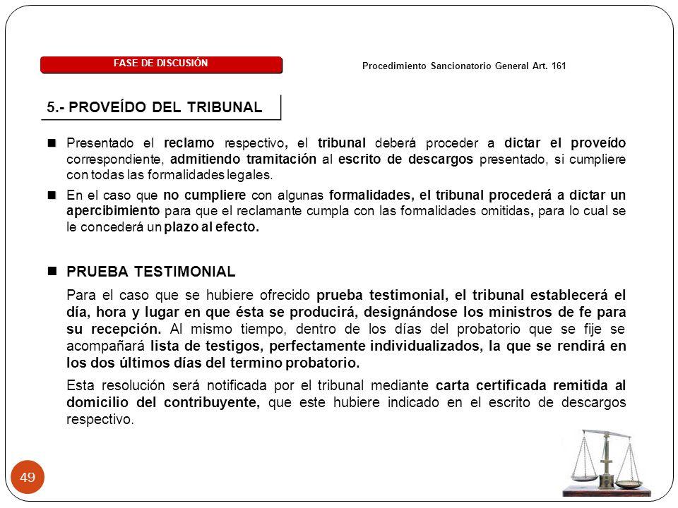 49 FASE DE DISCUSIÓN Procedimiento Sancionatorio General Art. 161 5.- PROVEÍDO DEL TRIBUNAL Presentado el reclamo respectivo, el tribunal deberá proce