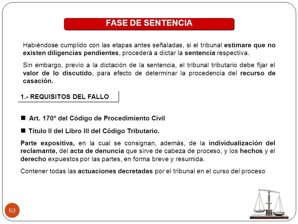 53 FASE DE SENTENCIA Habiéndose cumplido con las etapas antes señaladas, si el tribunal estimare que no existen diligencias pendientes, procederá a dictar la sentencia respectiva.