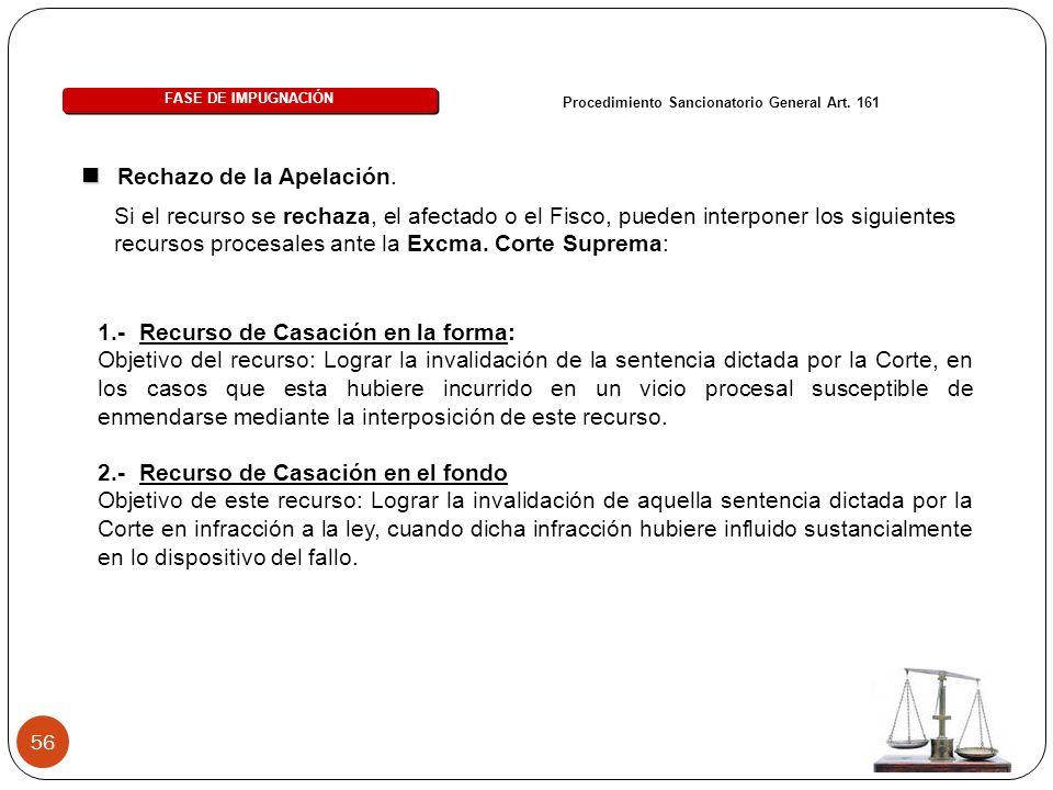 56 Si el recurso se rechaza, el afectado o el Fisco, pueden interponer los siguientes recursos procesales ante la Excma. Corte Suprema: FASE DE IMPUGN