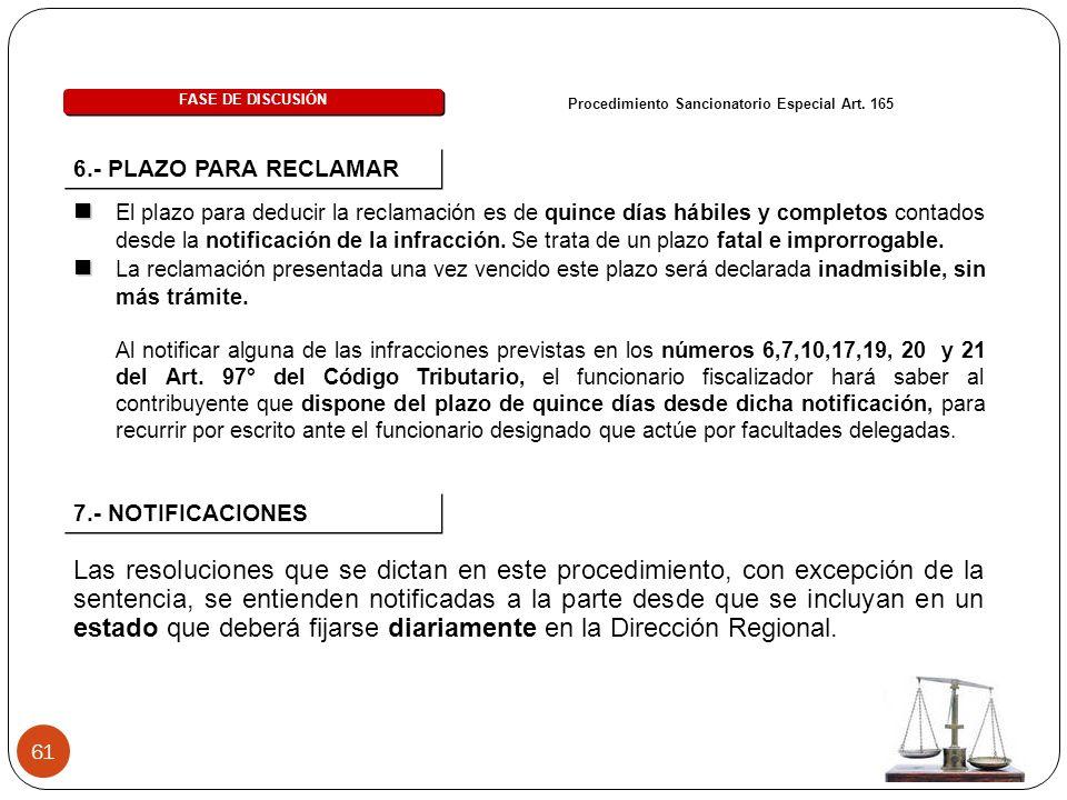 61 6.- PLAZO PARA RECLAMAR Procedimiento Sancionatorio Especial Art. 165 FASE DE DISCUSIÓN El plazo para deducir la reclamación es de quince días hábi
