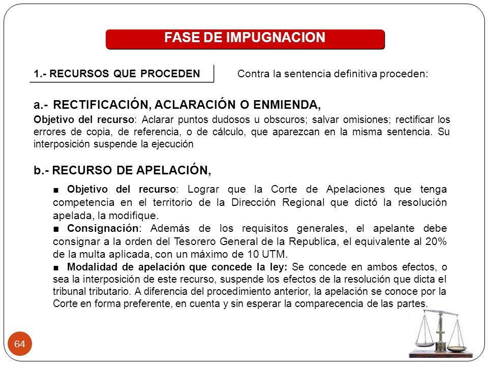 64 FASE DE IMPUGNACION 1.- RECURSOS QUE PROCEDEN Contra la sentencia definitiva proceden: a.- RECTIFICACIÓN, ACLARACIÓN O ENMIENDA, Objetivo del recur