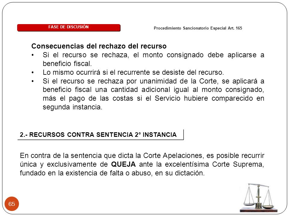 65 FASE DE DISCUSIÓN Procedimiento Sancionatorio Especial Art. 165 Consecuencias del rechazo del recurso Si el recurso se rechaza, el monto consignado