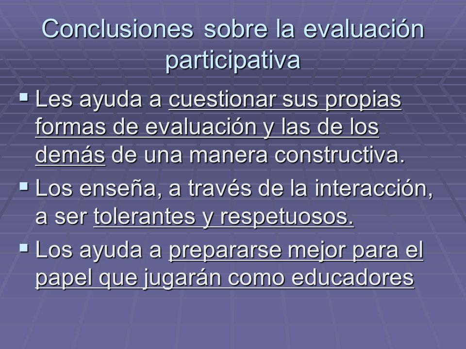 Conclusiones sobre la evaluación participativa Les ayuda a cuestionar sus propias formas de evaluación y las de los demás de una manera constructiva.