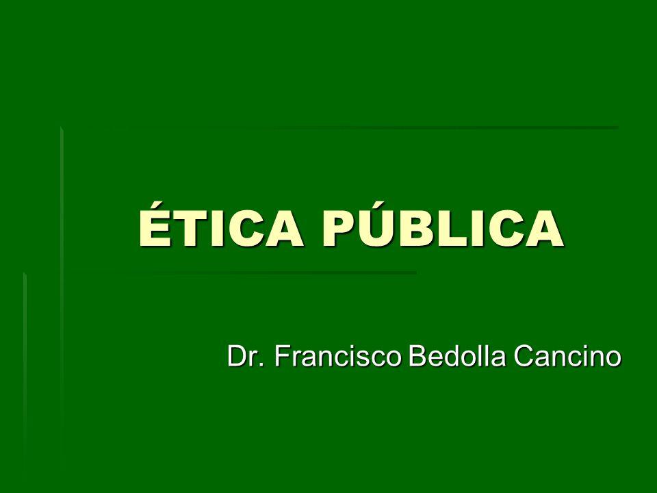 ÉTICA PÚBLICA Dr. Francisco Bedolla Cancino