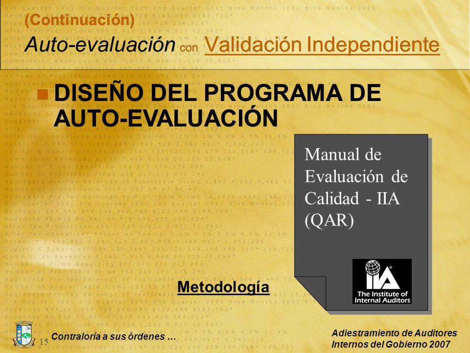 Contraloría a sus órdenes … Adiestramiento de Auditores Internos del Gobierno 2007 15 (Continuación) Auto-evaluación con Validación Independiente DISE