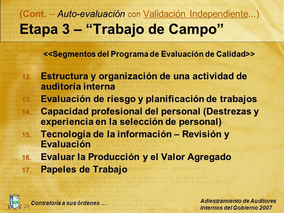 Contraloría a sus órdenes … Adiestramiento de Auditores Internos del Gobierno 2007 20 (Cont. – Auto-evaluación con Validación Independiente...) Etapa