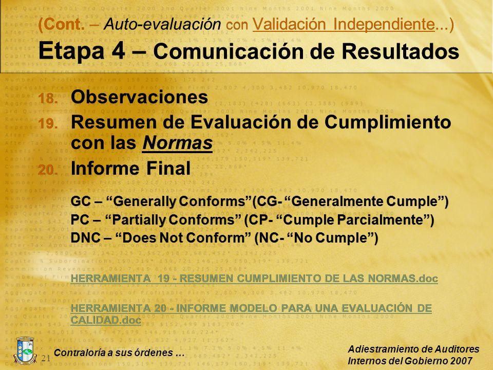 Contraloría a sus órdenes … Adiestramiento de Auditores Internos del Gobierno 2007 21 (Cont. – Auto-evaluación con Validación Independiente...) Etapa