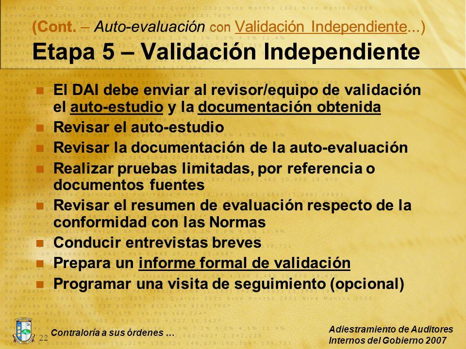Contraloría a sus órdenes … Adiestramiento de Auditores Internos del Gobierno 2007 22 (Cont. – Auto-evaluación con Validación Independiente...) Etapa