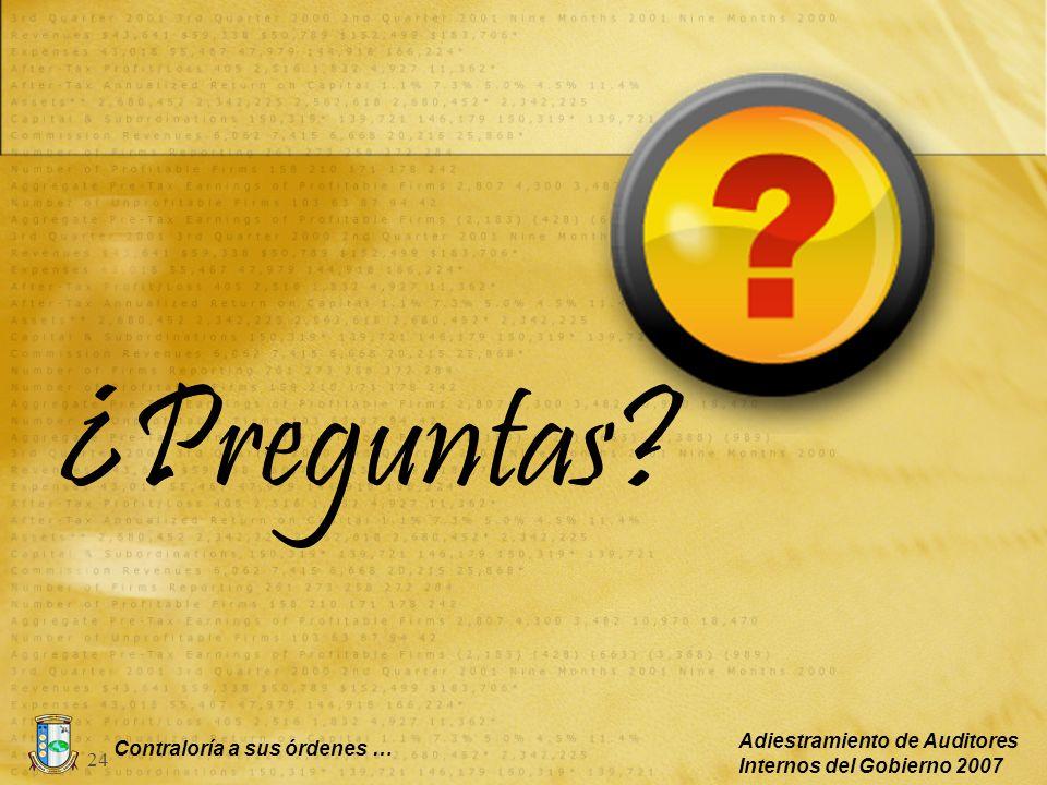 Contraloría a sus órdenes … Adiestramiento de Auditores Internos del Gobierno 2007 24 ¿Preguntas?