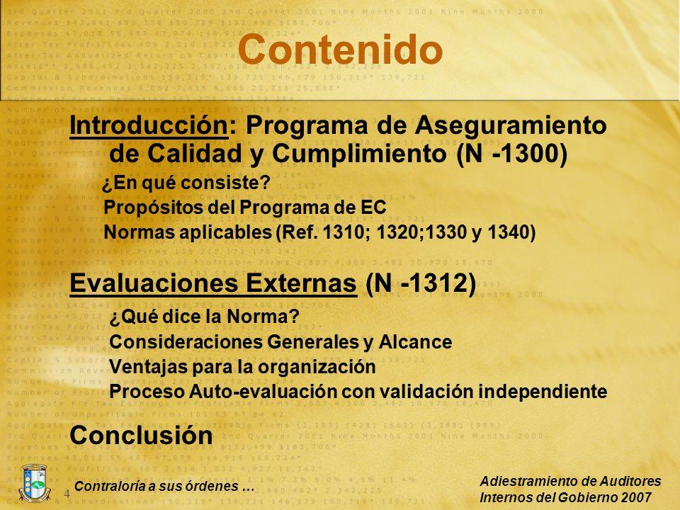 Contraloría a sus órdenes … Adiestramiento de Auditores Internos del Gobierno 2007 15 (Continuación) Auto-evaluación con Validación Independiente DISEÑO DEL PROGRAMA DE AUTO-EVALUACIÓN Manual de Evaluación de Calidad - IIA (QAR) Metodología