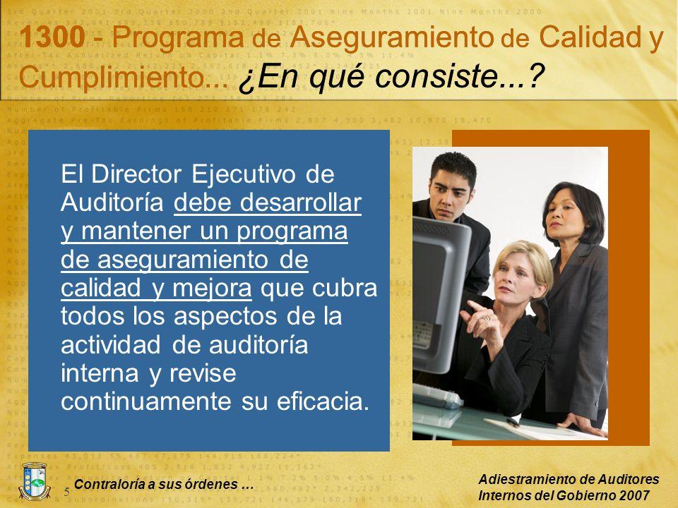 Contraloría a sus órdenes … Adiestramiento de Auditores Internos del Gobierno 2007 5 1300 - Programa de Aseguramiento de Calidad y Cumplimiento... ¿En