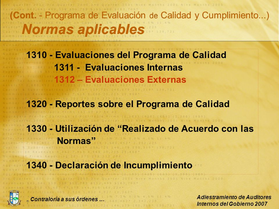 Contraloría a sus órdenes … Adiestramiento de Auditores Internos del Gobierno 2007 7 (Cont. - Programa de Evaluación de Calidad y Cumplimiento...) Nor