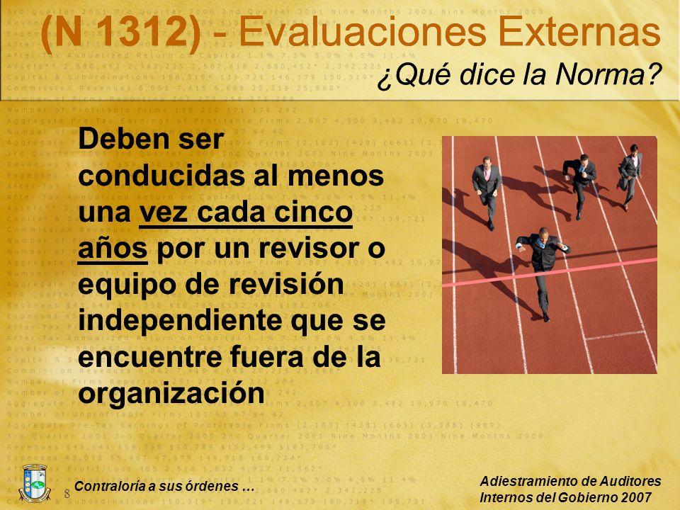 Contraloría a sus órdenes … Adiestramiento de Auditores Internos del Gobierno 2007 8 (N 1312) - Evaluaciones Externas ¿Qué dice la Norma? Deben ser co
