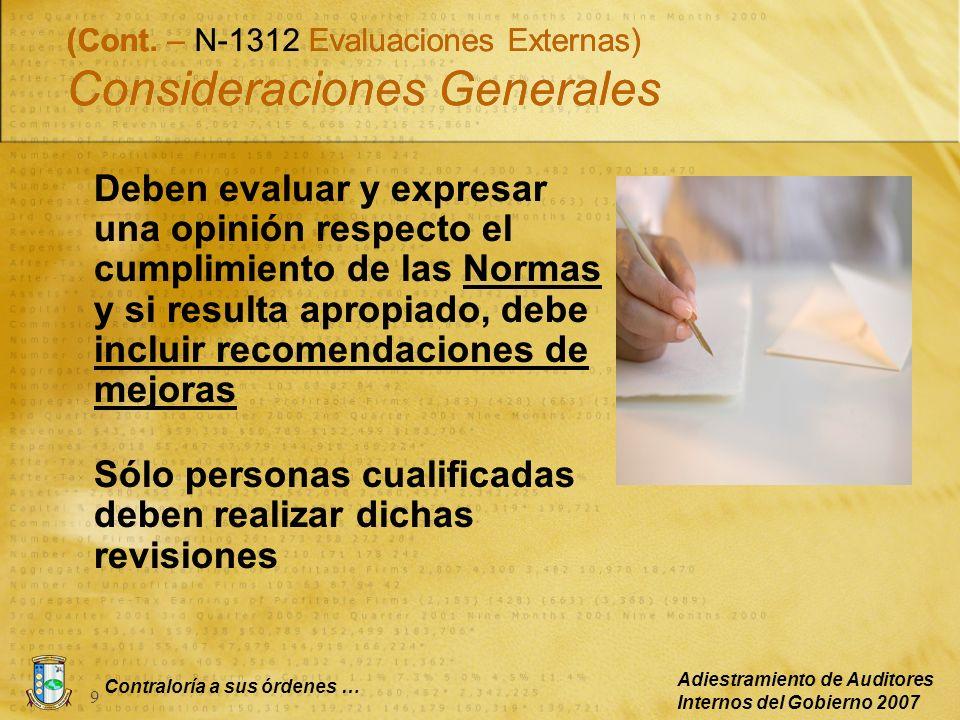Contraloría a sus órdenes … Adiestramiento de Auditores Internos del Gobierno 2007 9 (Cont. – N-1312 Evaluaciones Externas) Consideraciones Generales