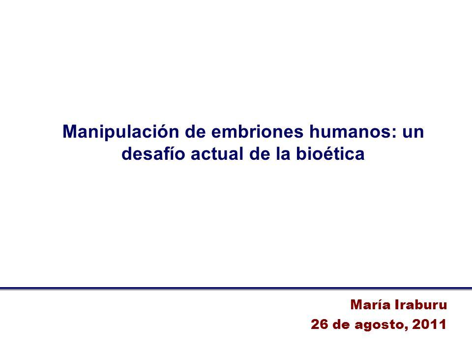 Manipulación de embriones humanos: un desafío actual de la bioética María Iraburu 26 de agosto, 2011