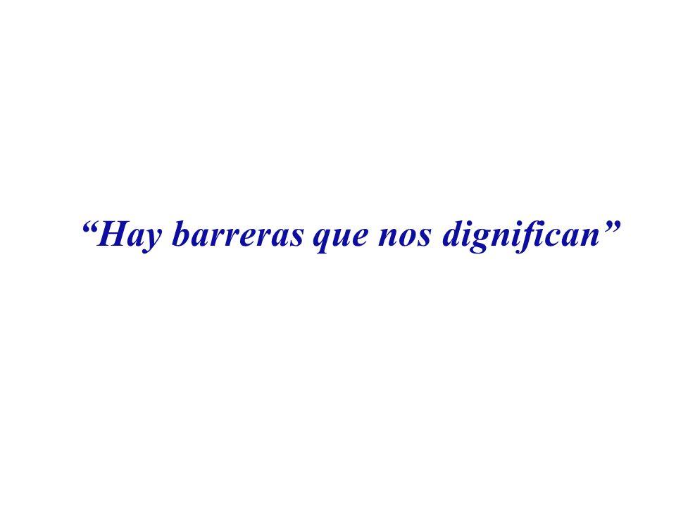 Hay barreras que nos dignifican