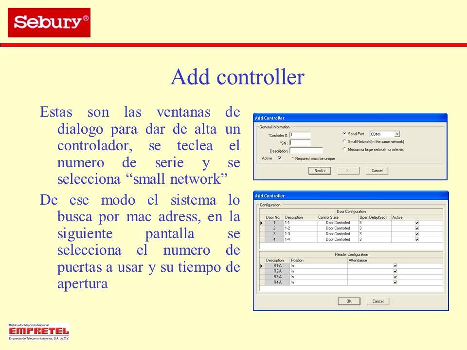 Add controller Estas son las ventanas de dialogo para dar de alta un controlador, se teclea el numero de serie y se selecciona small network De ese mo