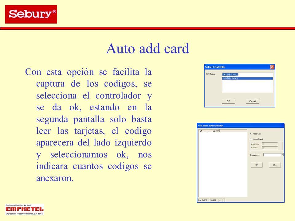 Auto add card Con esta opción se facilita la captura de los codigos, se selecciona el controlador y se da ok, estando en la segunda pantalla solo bast