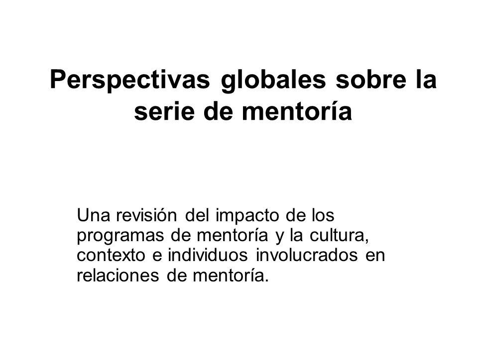 Perspectivas globales sobre la serie de mentoría Una revisión del impacto de los programas de mentoría y la cultura, contexto e individuos involucrado