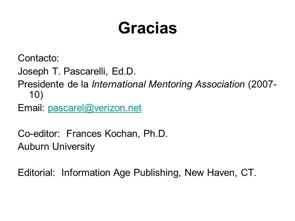 Gracias Contacto: Joseph T. Pascarelli, Ed.D. Presidente de la International Mentoring Association (2007- 10) Email: pascarel@verizon.netpascarel@veri