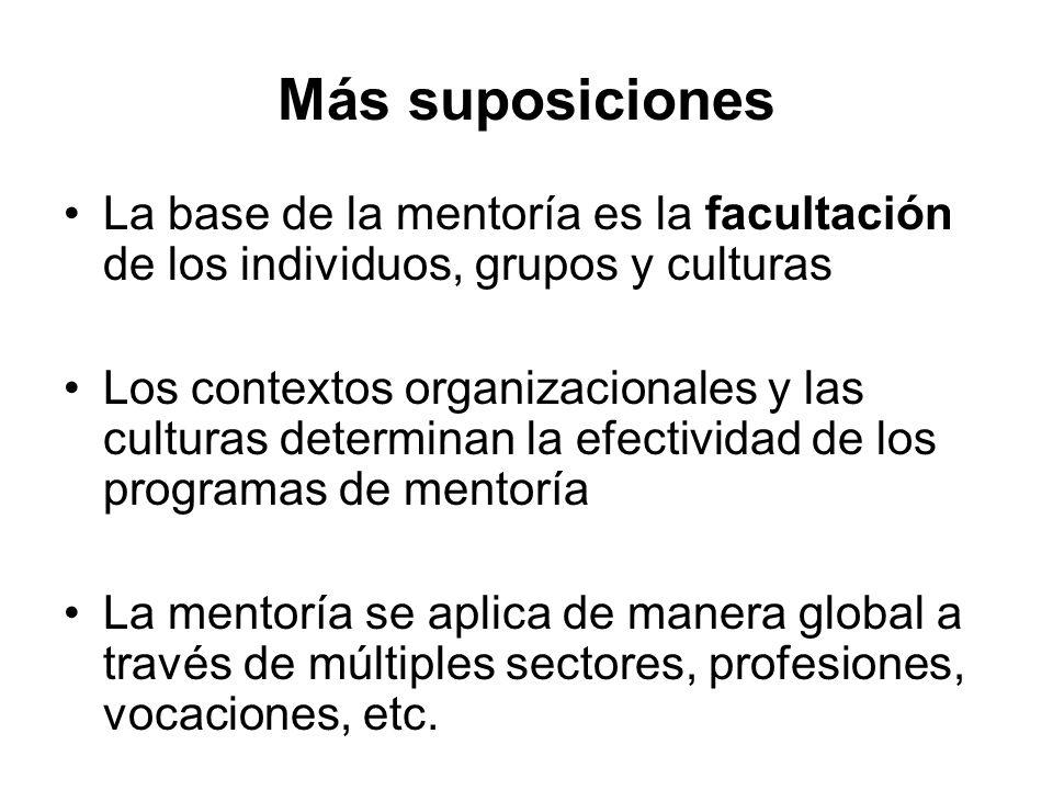 Más suposiciones La base de la mentoría es la facultación de los individuos, grupos y culturas Los contextos organizacionales y las culturas determina