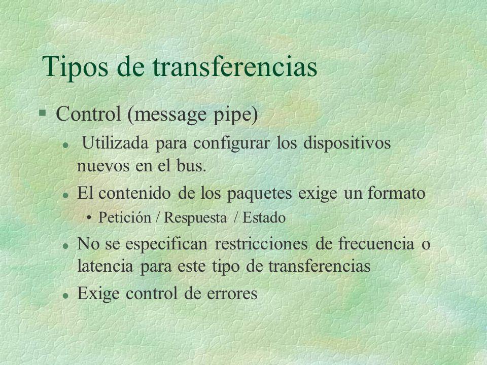 Tipos de transferencias §Control (message pipe) l Utilizada para configurar los dispositivos nuevos en el bus.