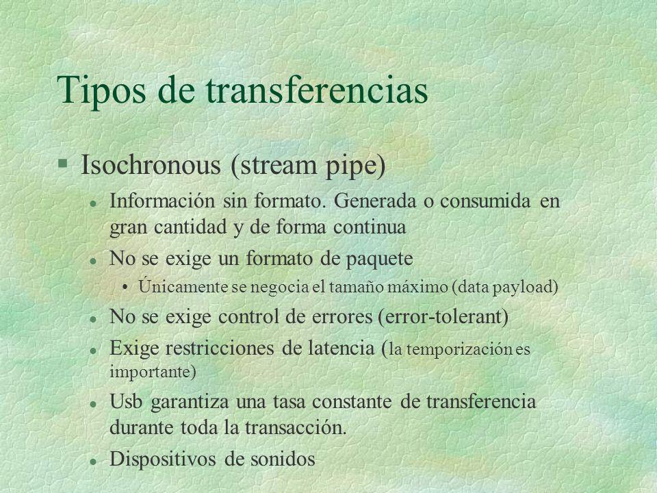 Tipos de transferencias §Isochronous (stream pipe) l Información sin formato.