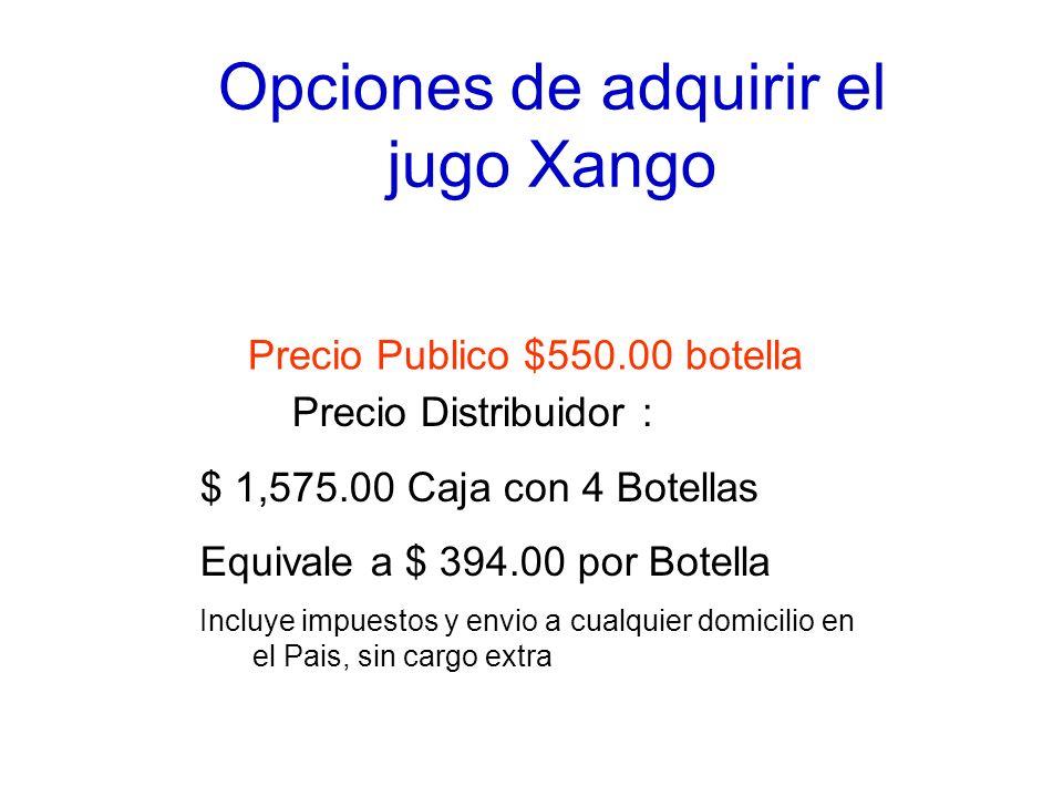 Opciones de adquirir el jugo Xango Precio Publico $550.00 botella Precio Distribuidor : $ 1,575.00 Caja con 4 Botellas Equivale a $ 394.00 por Botella