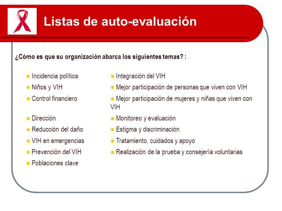 Listas de auto-evaluación ¿Cómo es que su organización abarca los siguientes temas? : Incidencia política Integración del VIH Niños y VIH Mejor partic