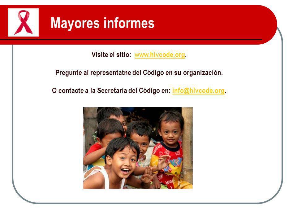 Mayores informes Visite el sitio: www.hivcode.org.www.hivcode.org Pregunte al representatne del Código en su organización. O contacte a la Secretaría